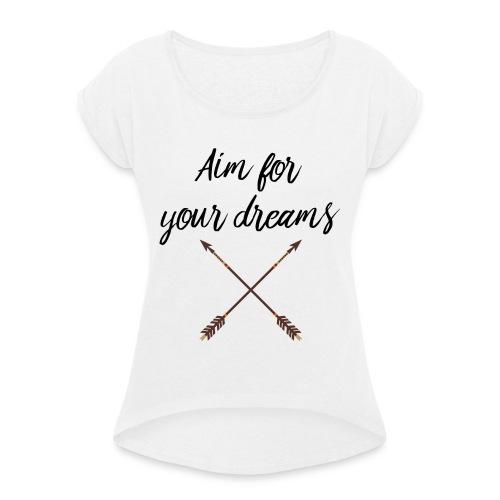 Aim for your Dreams - Naisten T-paita, jossa rullatut hihat