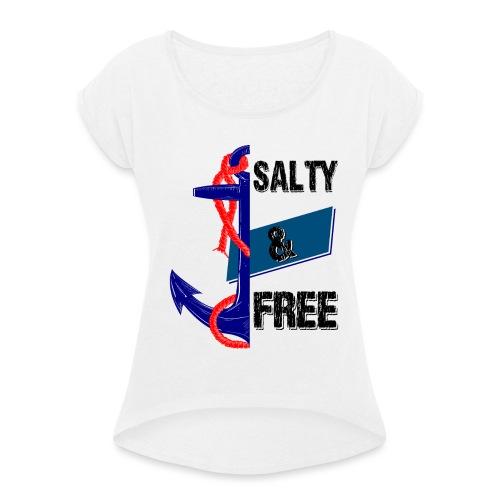Salty and free - Frauen T-Shirt mit gerollten Ärmeln