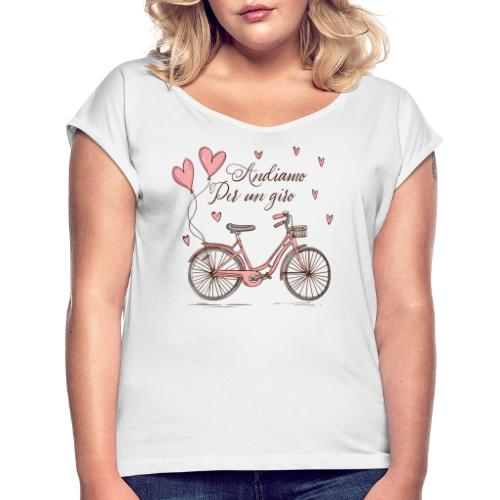 Andiamo per un giro - Women's T-Shirt with rolled up sleeves