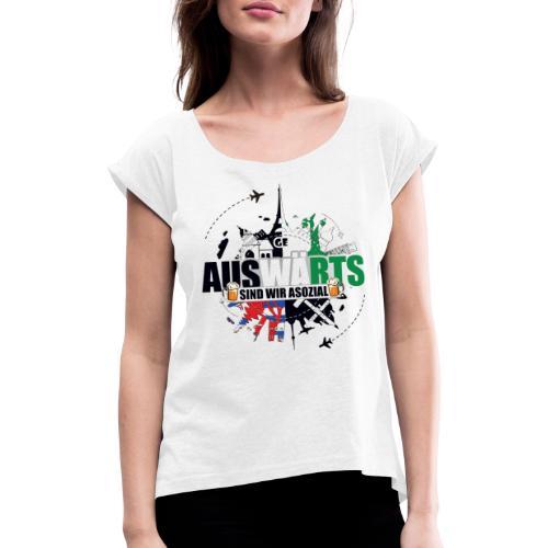 Auswärts sind wir asozial - Frauen T-Shirt mit gerollten Ärmeln