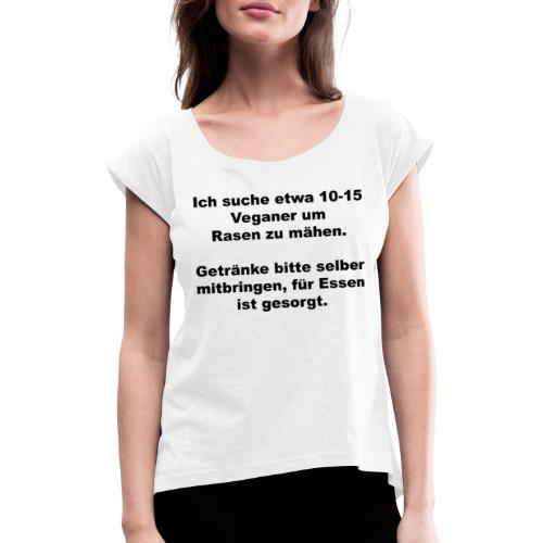 Ich suche Veganer zum Rasen mähen - Frauen T-Shirt mit gerollten Ärmeln