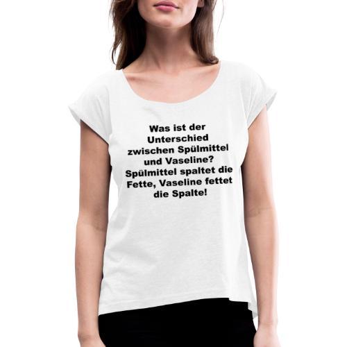 Unterschied zwischen Spülmittel und Vaseline - Frauen T-Shirt mit gerollten Ärmeln