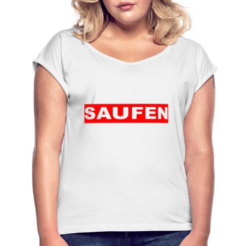 SAUFEN - Frauen T-Shirt mit gerollten Ärmeln