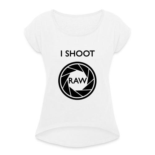 I SHOOT RAW Clothing - Frauen T-Shirt mit gerollten Ärmeln
