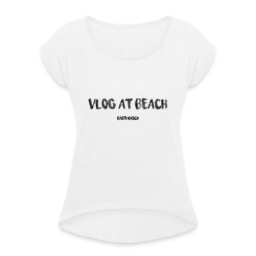vlog at beach - Frauen T-Shirt mit gerollten Ärmeln