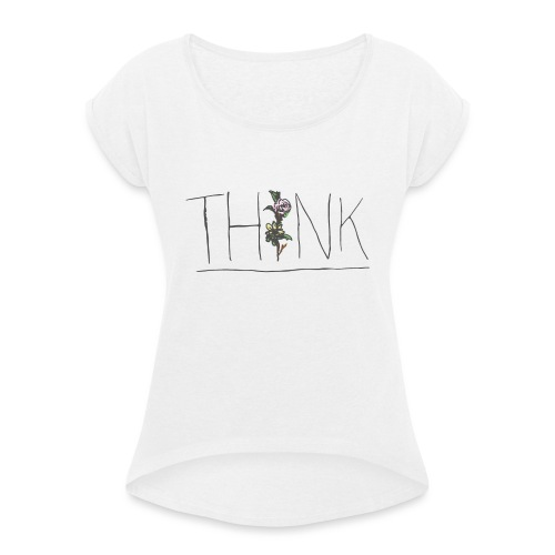 THINK - Women's T-Shirt with rolled up sleeves