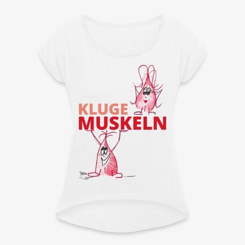 Kluge Muskeln - Frauen T-Shirt mit gerollten Ärmeln