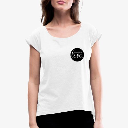 love religion - Frauen T-Shirt mit gerollten Ärmeln