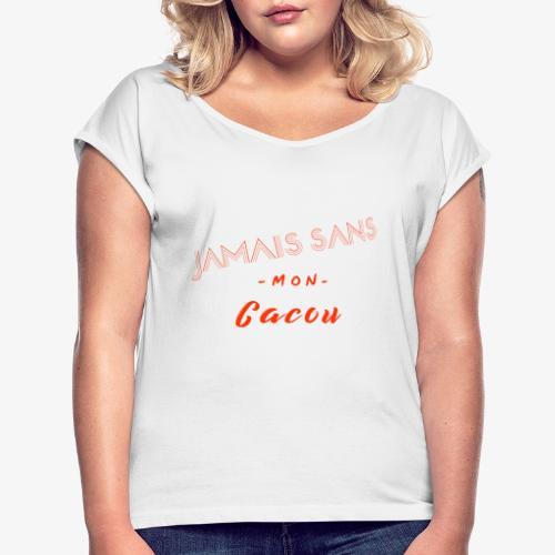 jamais sans mon cacou - T-shirt à manches retroussées Femme