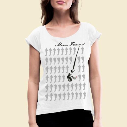 Radball   Mein Freund - Frauen T-Shirt mit gerollten Ärmeln