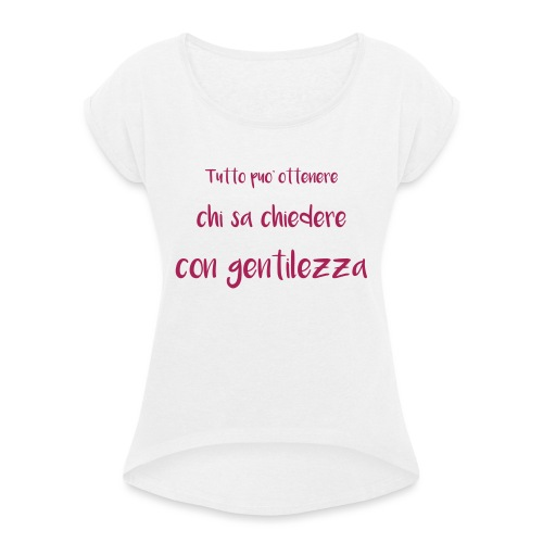 Tutto può ottenere chi sa chiedere con gentilezza - Maglietta da donna con risvolti