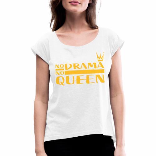 NoDrama NoQueen - T-shirt à manches retroussées Femme