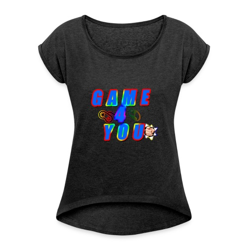 Game4You - Women's T-Shirt with rolled up sleeves