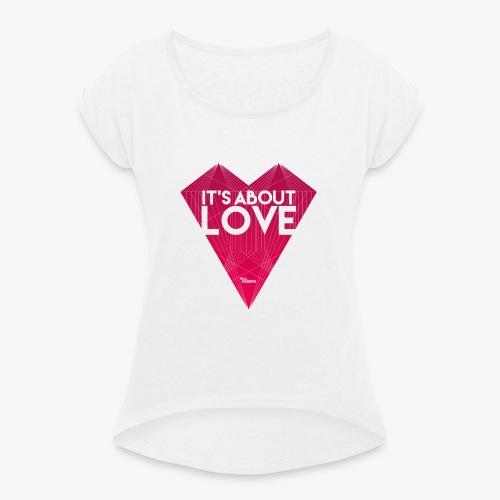 It's about love - Frauen T-Shirt mit gerollten Ärmeln