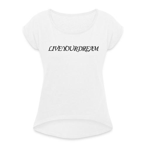 LIVE YOUR DREAM - Frauen T-Shirt mit gerollten Ärmeln