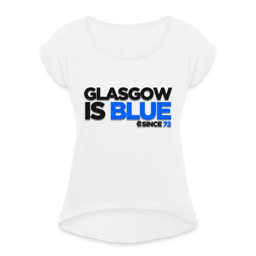 Glasgow is Blue Since 72 - Women's T-Shirt with rolled up sleeves