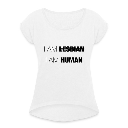 I AM LESBIAN - I AM HUMAN - Women's T-Shirt with rolled up sleeves