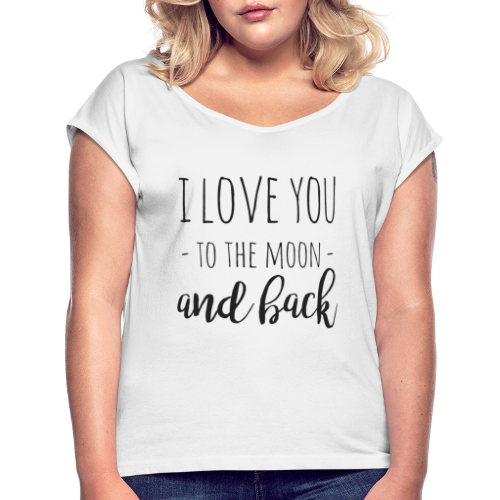 I love you to the moon and back - Frauen T-Shirt mit gerollten Ärmeln