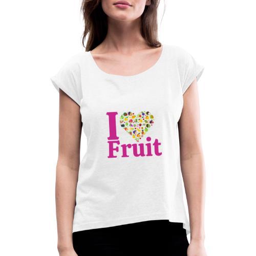 I LOVE FRUIT - T-shirt à manches retroussées Femme