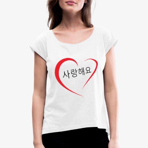 Saranghaeyo (je t'aime en coréen) - T-shirt à manches retroussées Femme