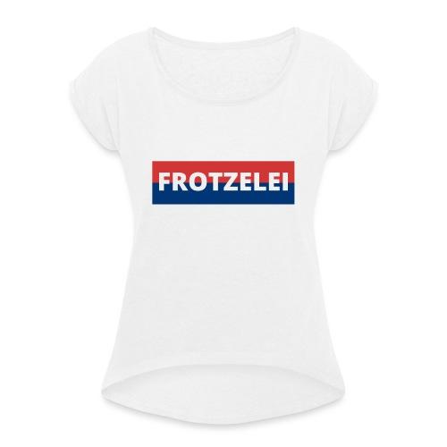 FROTZELEI - Polizeikontrolle Geschenk Autofahrer - Frauen T-Shirt mit gerollten Ärmeln