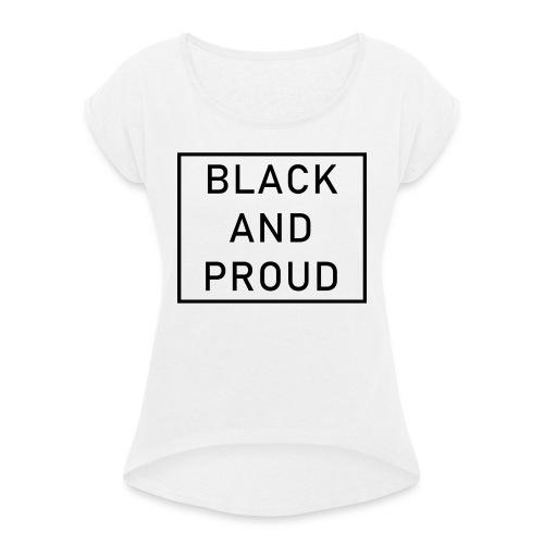 Black and Proud - Frauen T-Shirt mit gerollten Ärmeln