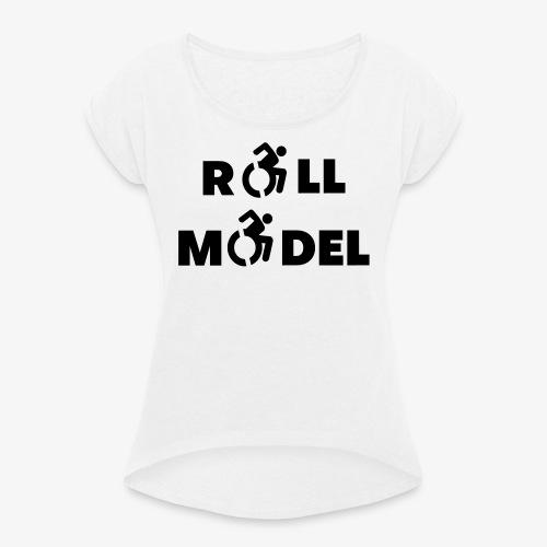 Elke rolstoel gebruiker is een roll model - Vrouwen T-shirt met opgerolde mouwen