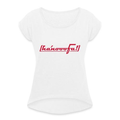 hanooofa rz pos33 - Frauen T-Shirt mit gerollten Ärmeln