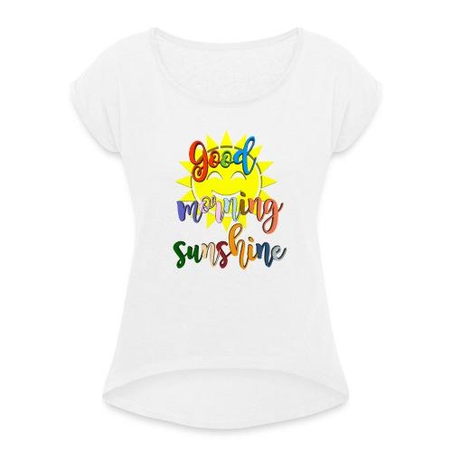 Good morning ,Good morning sticker - T-skjorte med rulleermer for kvinner