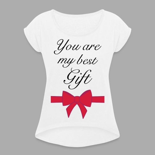 you are my best gift - Women's T-Shirt with rolled up sleeves
