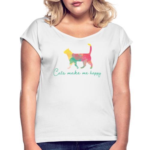 Cats make me happy - Naisten T-paita, jossa rullatut hihat