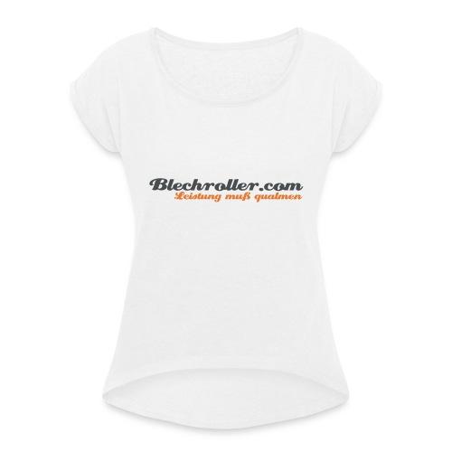 blechroller logo - Frauen T-Shirt mit gerollten Ärmeln
