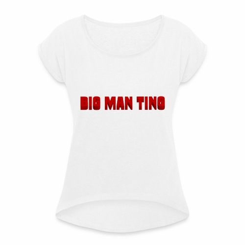 big man ting - Women's T-Shirt with rolled up sleeves