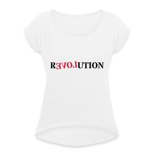 Revolution love - Women's T-Shirt with rolled up sleeves