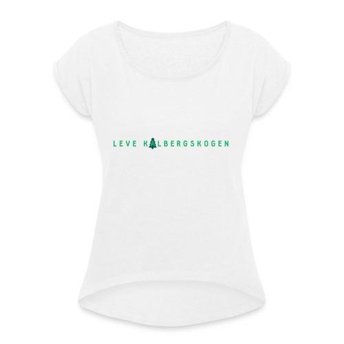 Leve Kalbergskogen - T-skjorte med rulleermer for kvinner