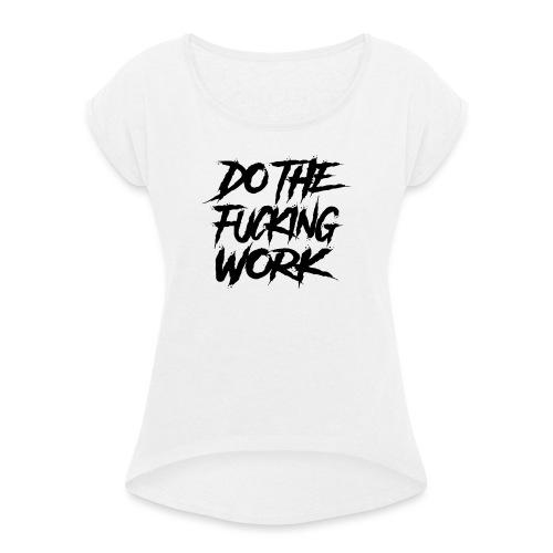 do the fucking work - T-shirt med upprullade ärmar dam