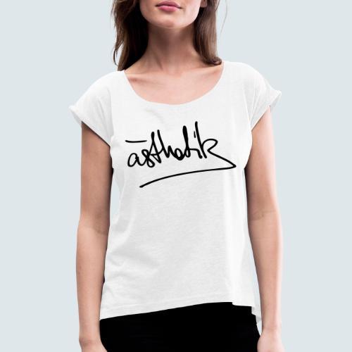 Handschrift Ästhetik - Frauen T-Shirt mit gerollten Ärmeln