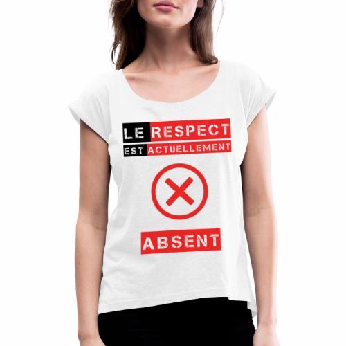 Le respect est actuellement absent - T-shirt à manches retroussées Femme