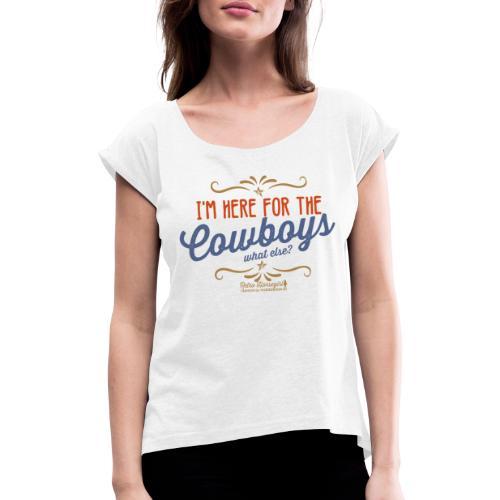 I'm here for the cowboy - Frauen T-Shirt mit gerollten Ärmeln