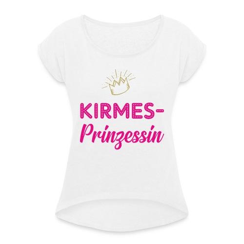 Kirmes-Prinzessin - Frauen T-Shirt mit gerollten Ärmeln