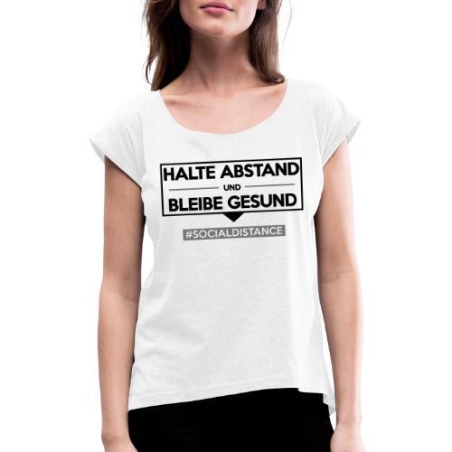 Halte ABSTAND und bleibe GESUND. www.sdShirt.de - Frauen T-Shirt mit gerollten Ärmeln