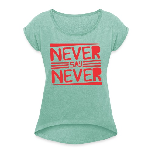 Never Say Never - Camiseta con manga enrollada mujer