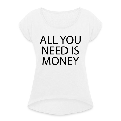 All you need is Money - T-skjorte med rulleermer for kvinner