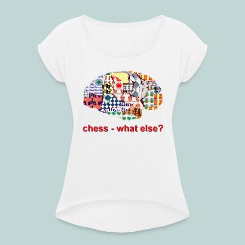chess_what_else - Frauen T-Shirt mit gerollten Ärmeln