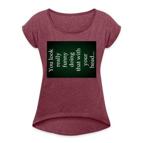 funny - Vrouwen T-shirt met opgerolde mouwen