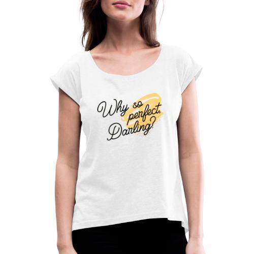 Why so perfect, Darling? - Frauen T-Shirt mit gerollten Ärmeln