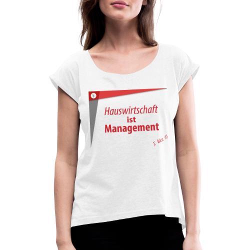 Hauswirtschaft ist Management - Frauen T-Shirt mit gerollten Ärmeln
