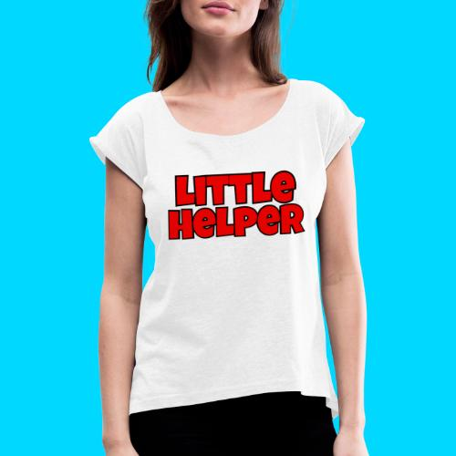 Little Helper - Women's T-Shirt with rolled up sleeves