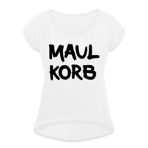 Maulkorb - Frauen T-Shirt mit gerollten Ärmeln