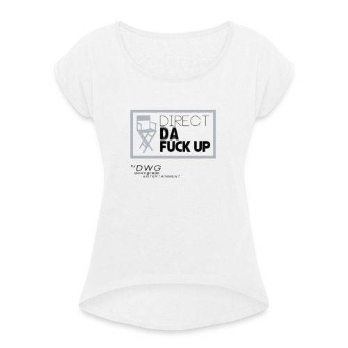 Direct Da Fuck UP - Frauen T-Shirt mit gerollten Ärmeln